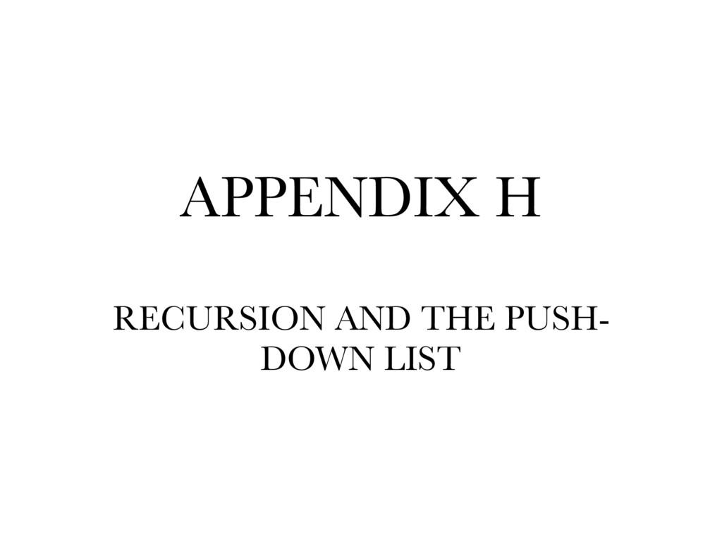 APPENDIX H RECURSION AND THE PUSH- DOWN LIST