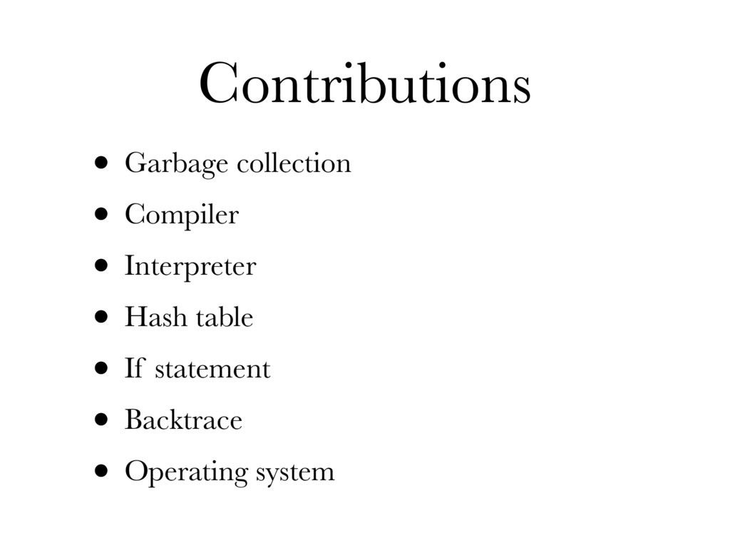 Contributions • Garbage collection • Compiler •...
