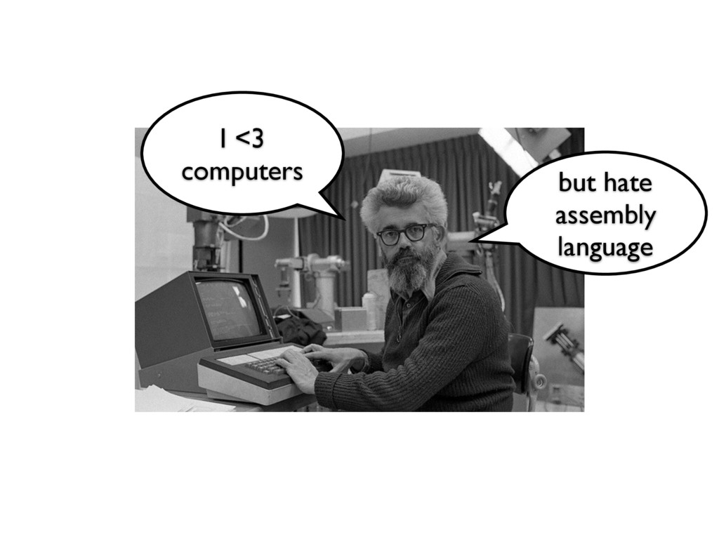 I <3 computers but hate assembly language