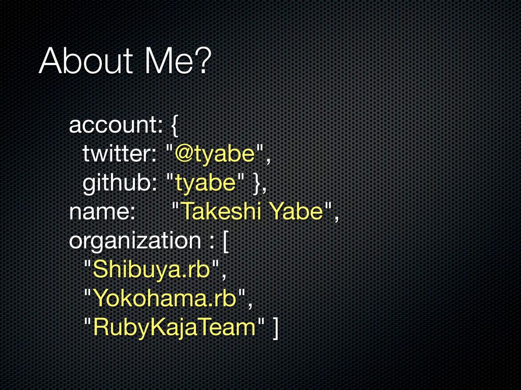"account: { twitter: ""@tyabe"", github: ""tyabe"" }..."