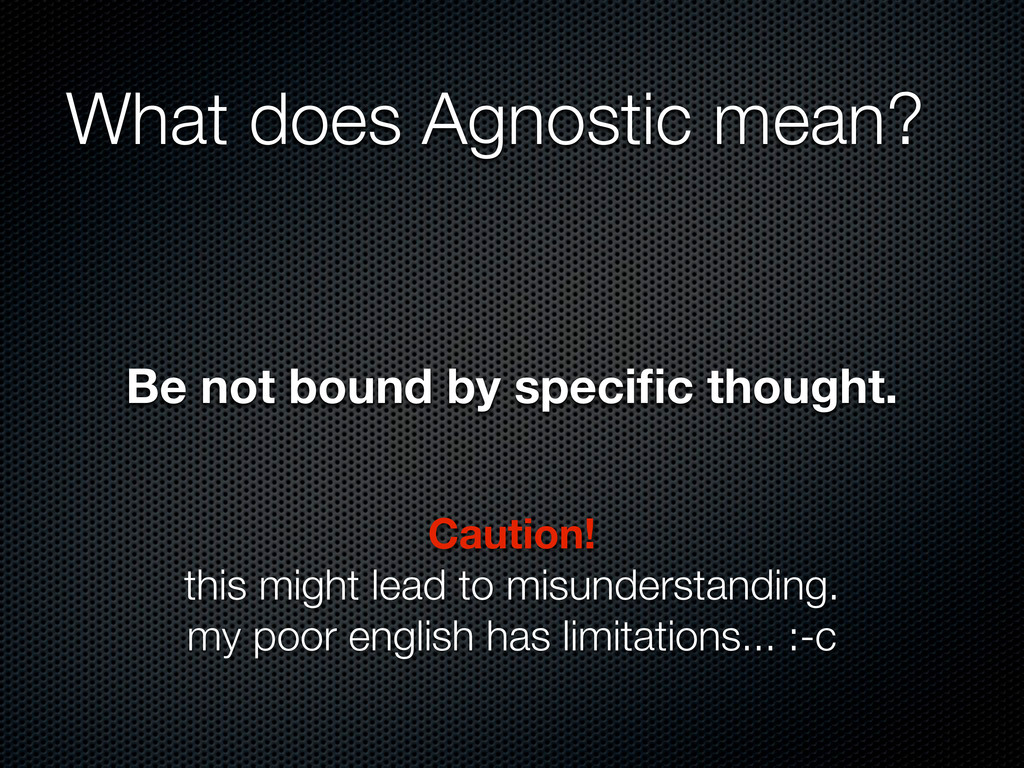 Be not bound by specific thought. What does Agno...