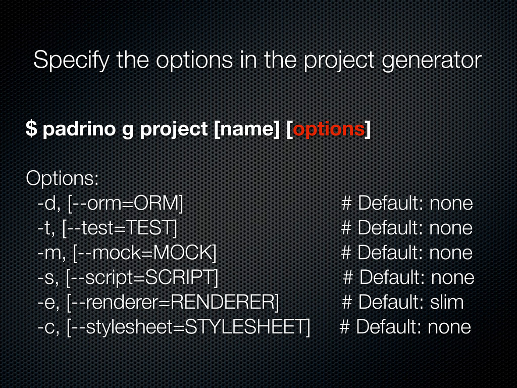 $ padrino g project [name] [options] Options: -...
