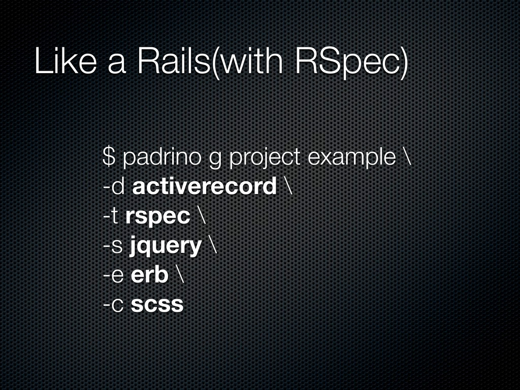 Like a Rails(with RSpec) $ padrino g project ex...