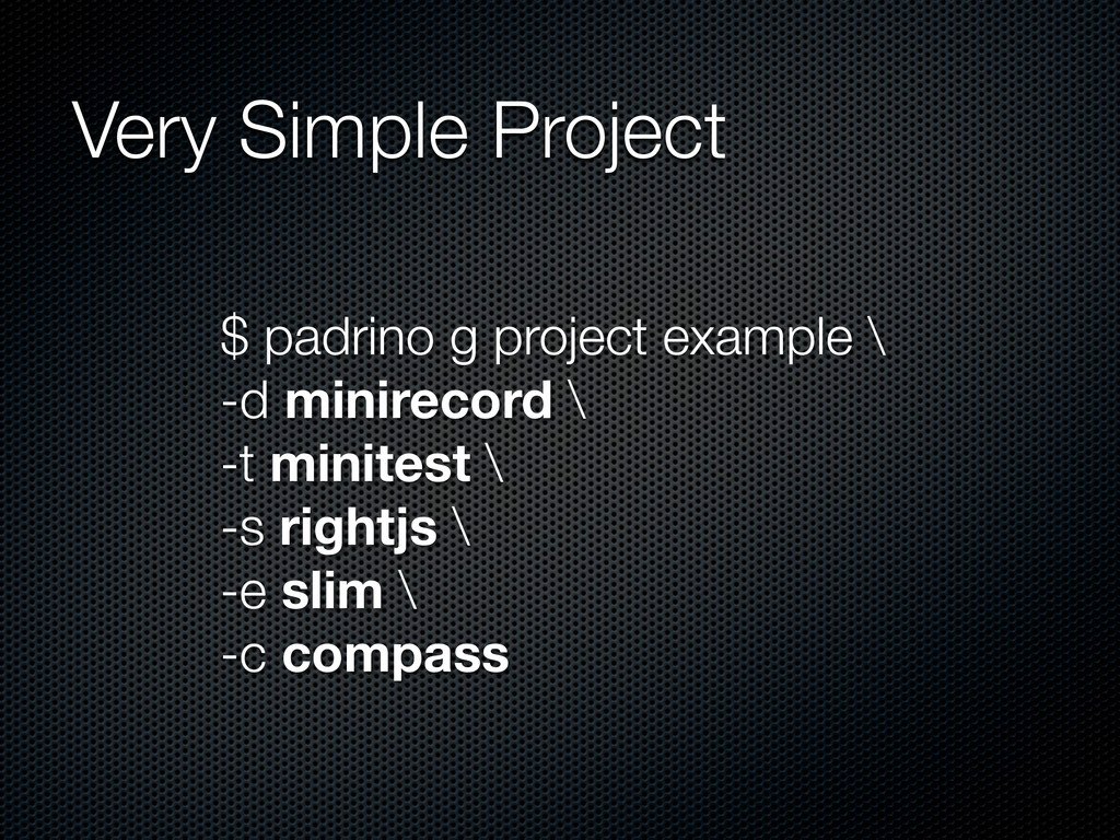 Very Simple Project $ padrino g project example...
