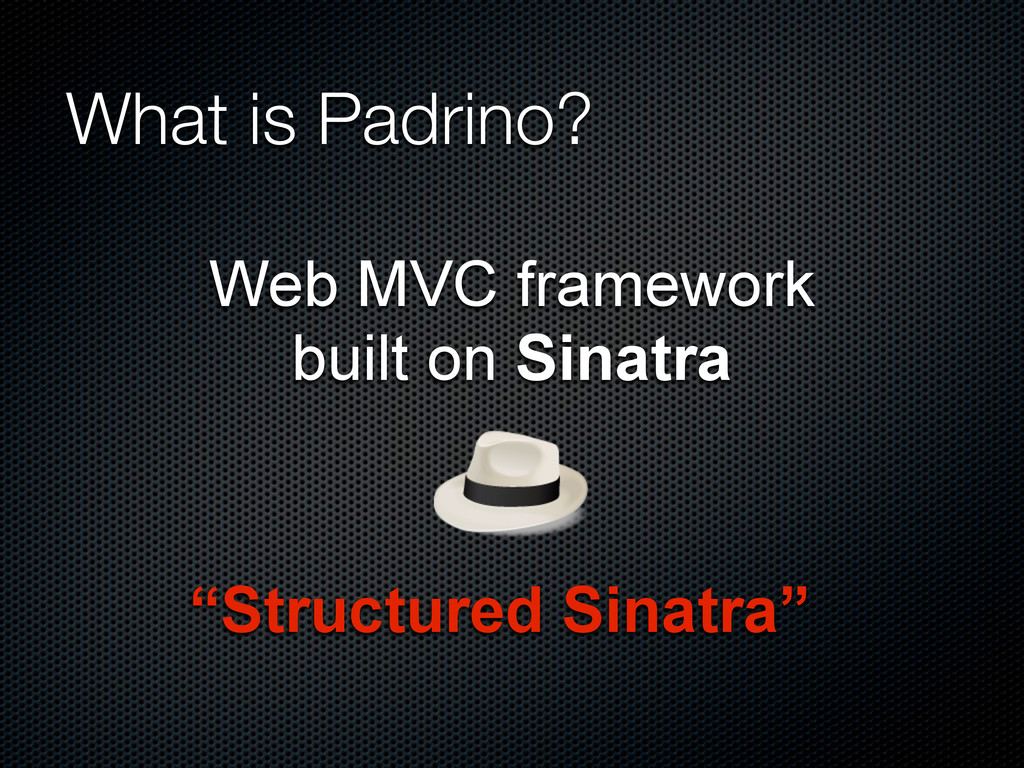 What is Padrino? Web MVC framework built on Sin...