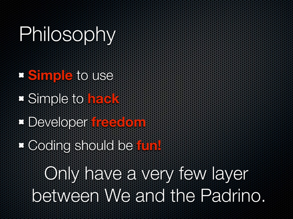 Philosophy Simple to use Simple to hack Develop...