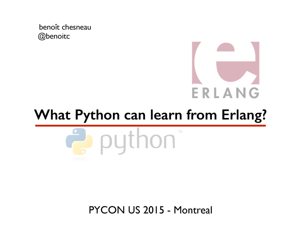What Python can learn from Erlang? benoît chesn...