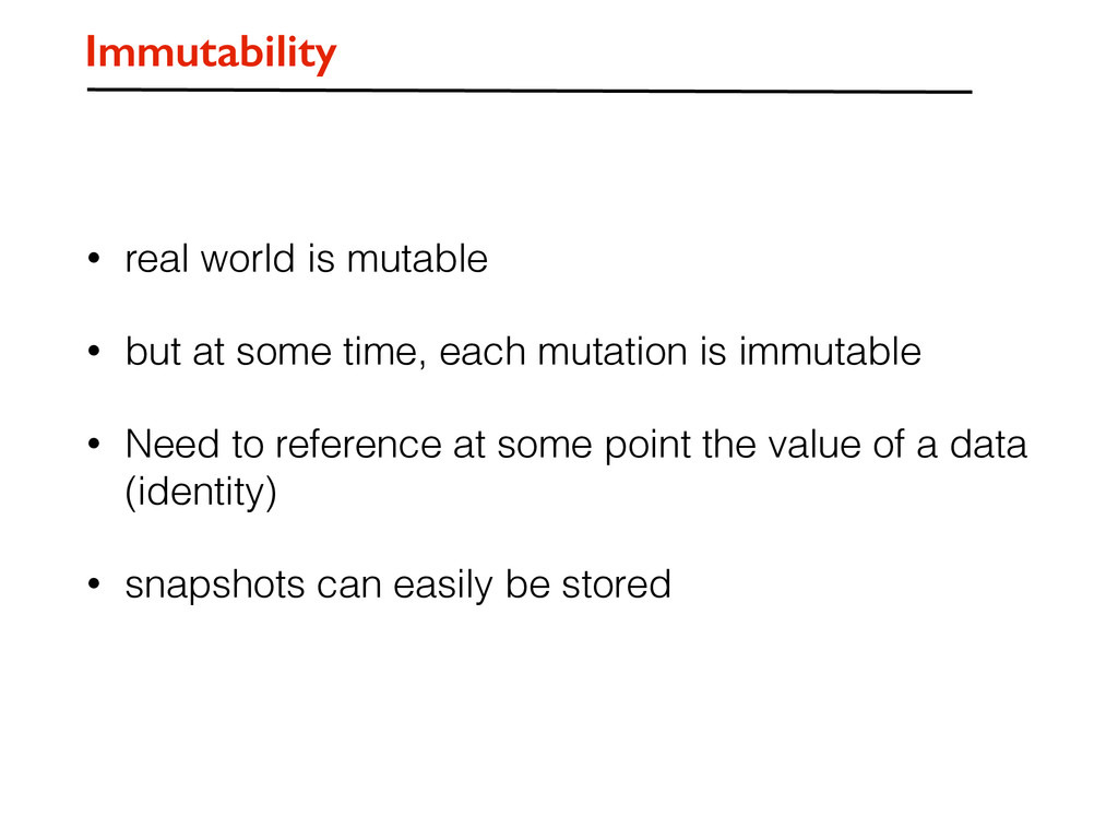 Immutability • real world is mutable • but at s...