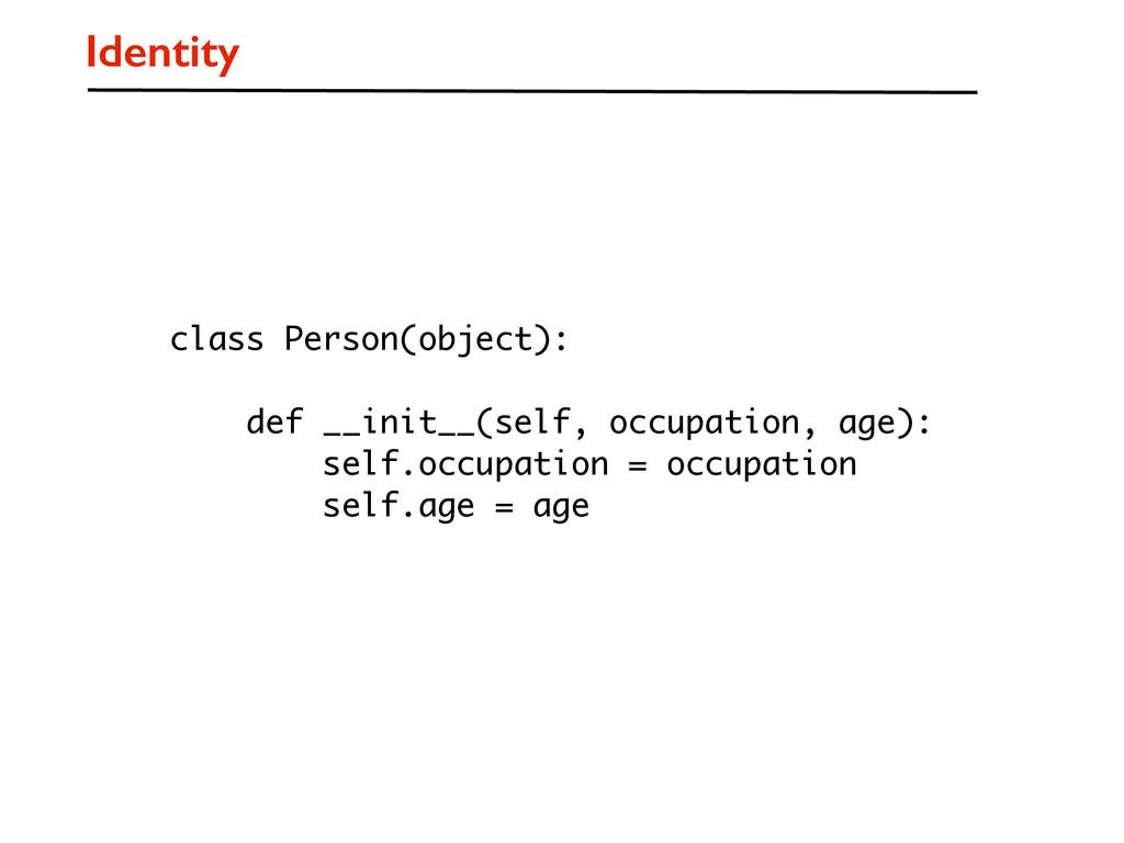 Identity class Person(object): def __init__(sel...