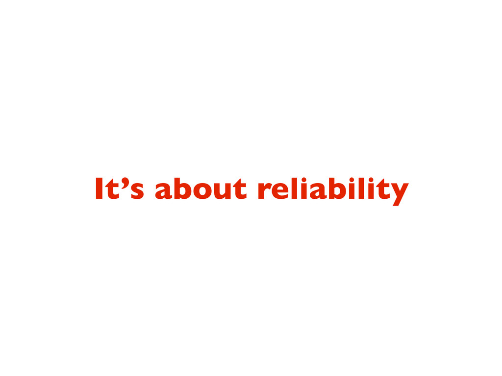 It's about reliability
