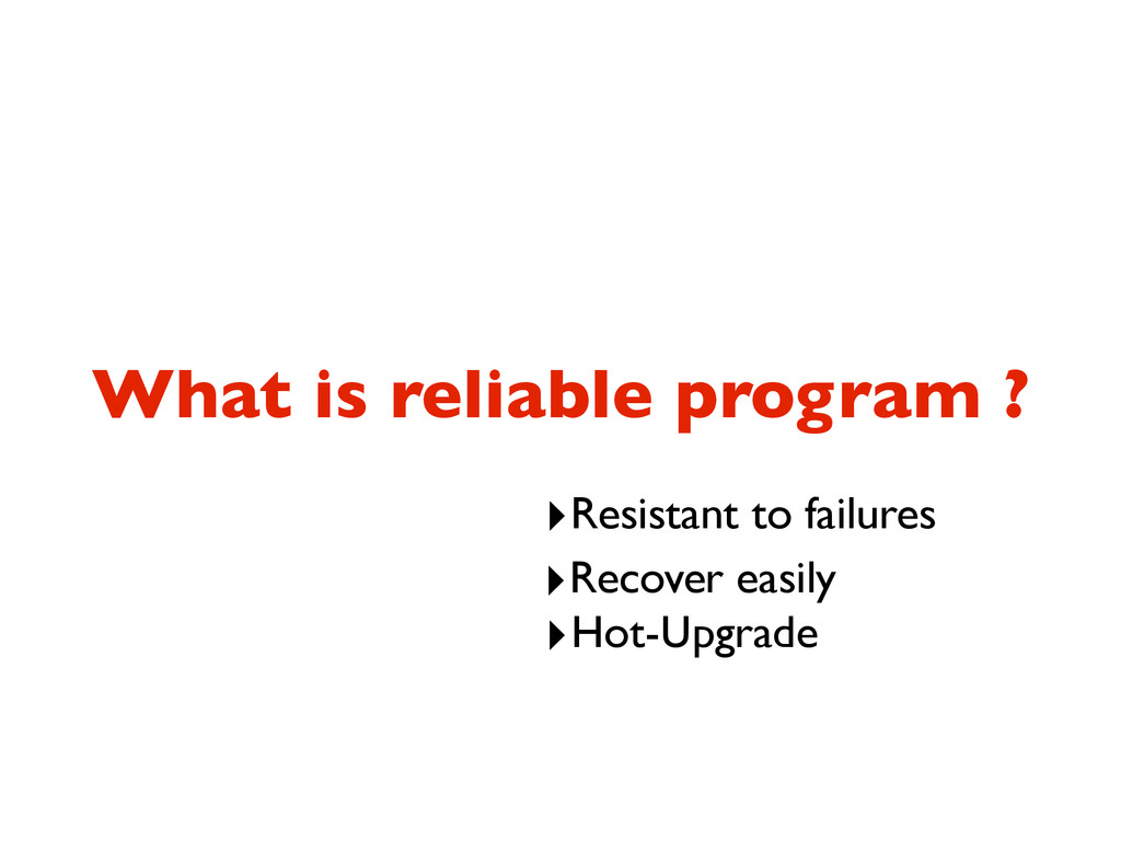 What is reliable program ? ‣Resistant to failur...