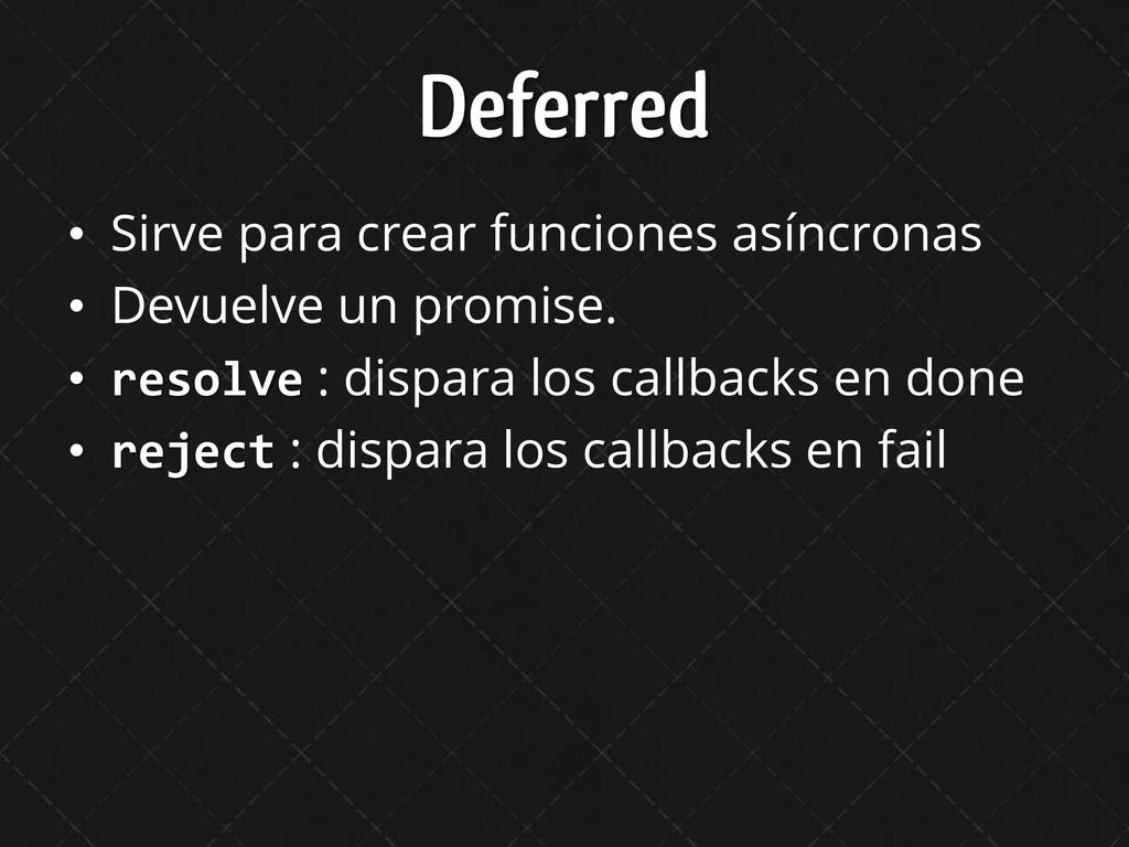 Deferred • Sirve para crear funciones asíncrona...
