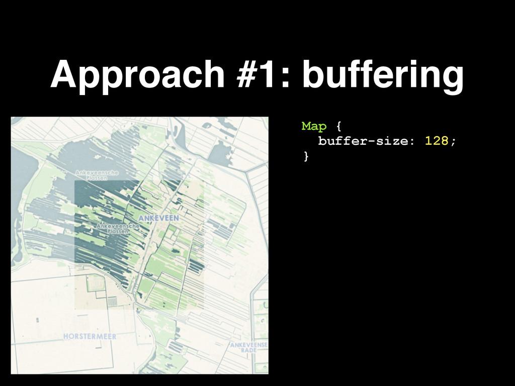Approach #1: buffering Map { buffer-size: 128; }
