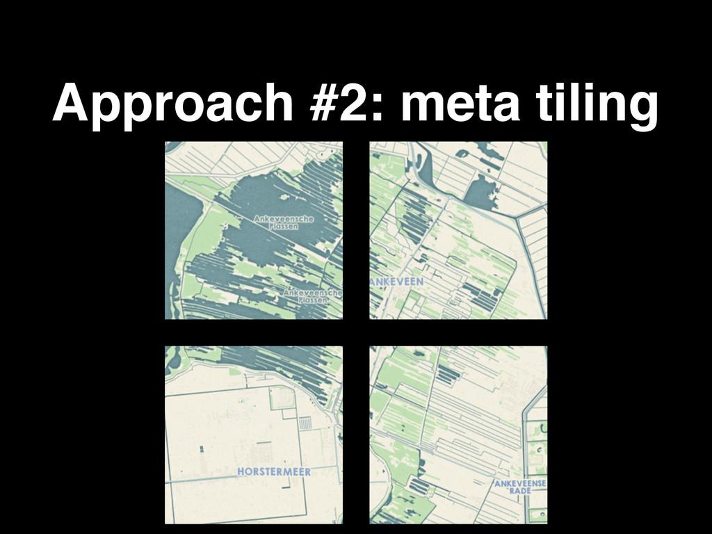 Approach #2: meta tiling