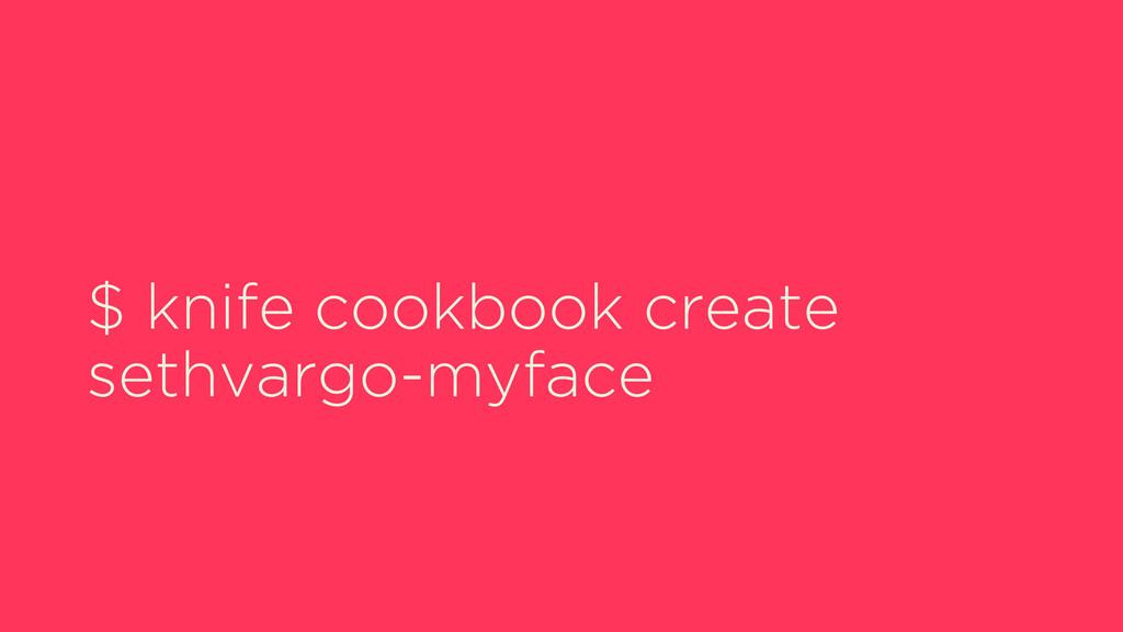 $ knife cookbook create sethvargo-myface