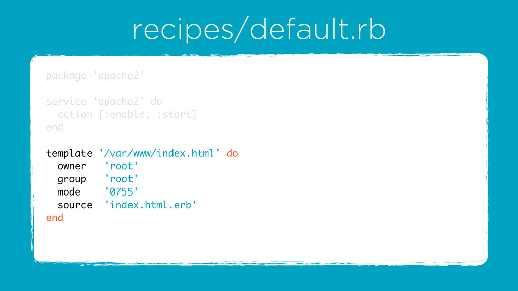 recipes/default.rb package 'apache2' service 'a...
