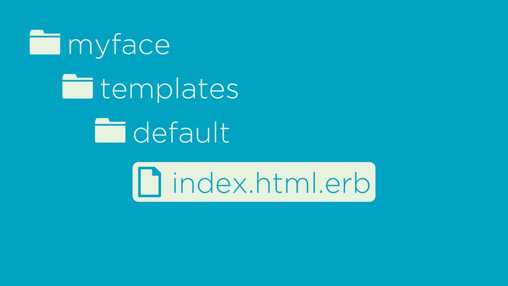 fmyface ftemplates d index.html.erb fdefault