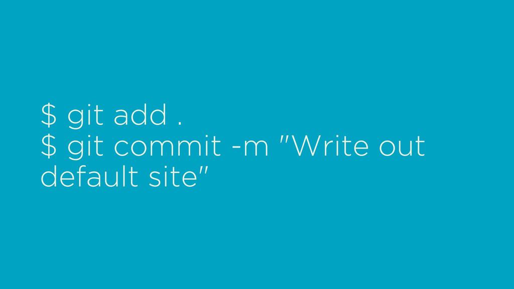 "$ git add . $ git commit -m ""Write out default ..."