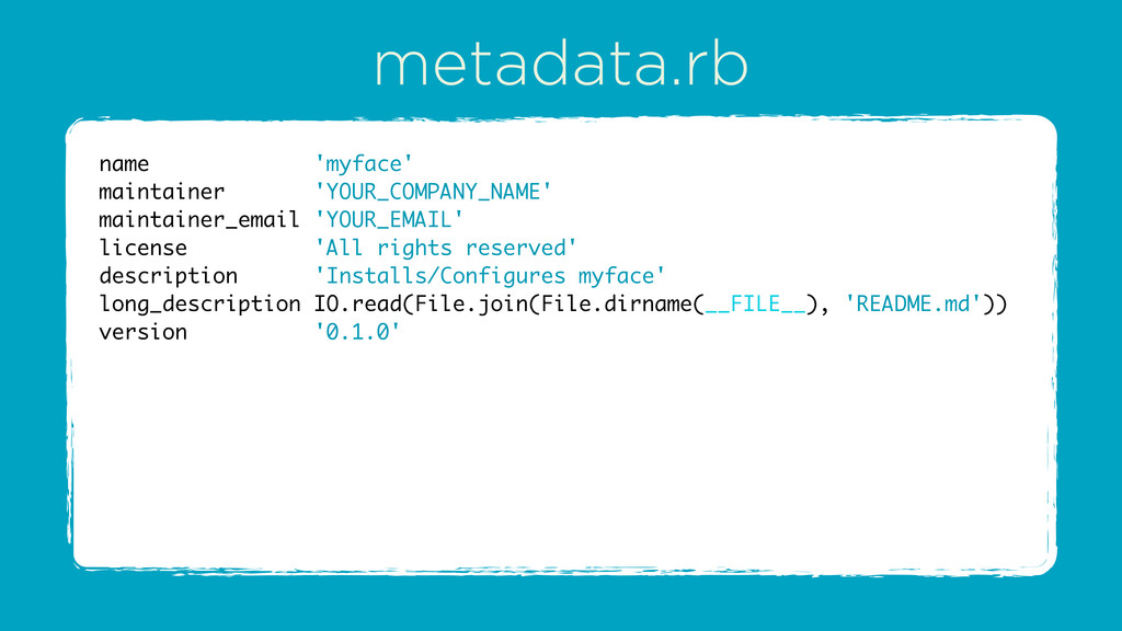 metadata.rb name 'myface' maintainer 'YOUR_COMP...