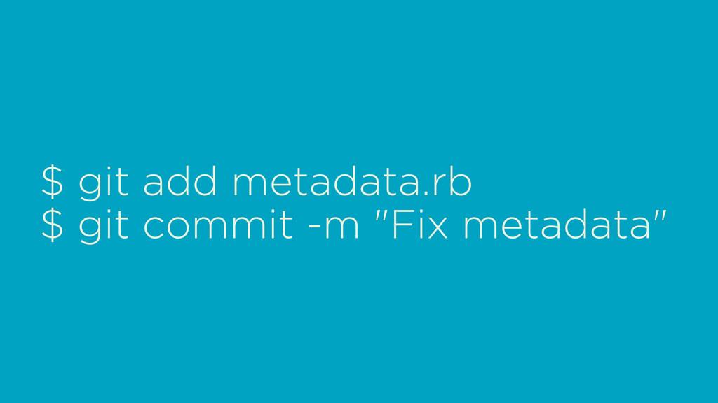 """$ git add metadata.rb $ git commit -m """"Fix meta..."""