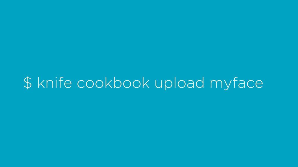 $ knife cookbook upload myface