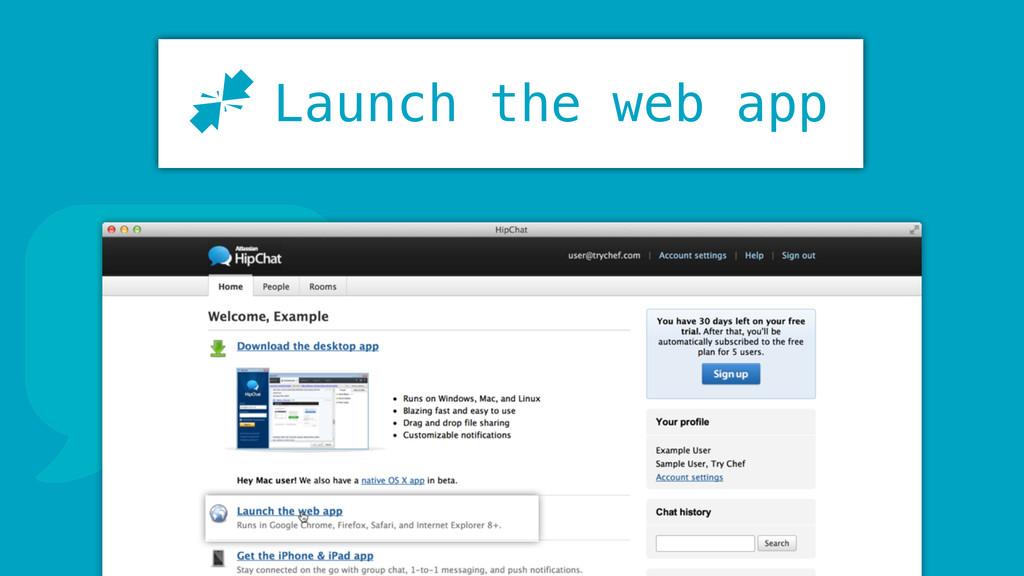 q Launch the web app J