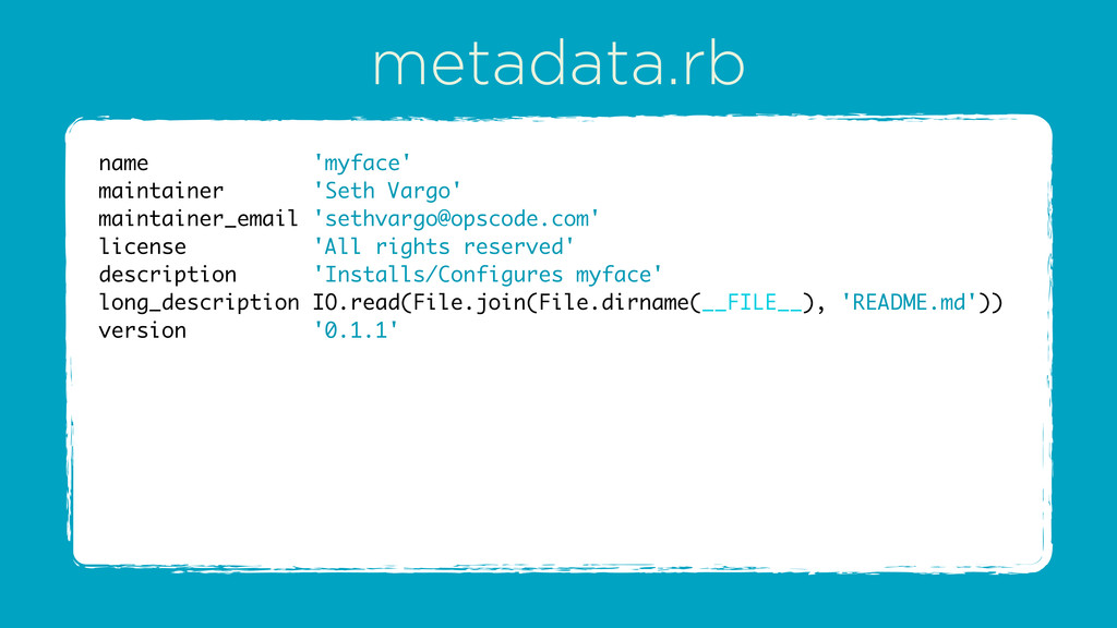 metadata.rb name 'myface' maintainer 'Seth Varg...