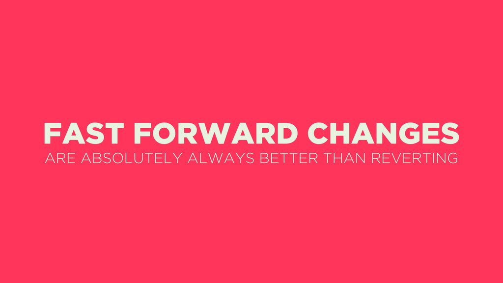 FAST FORWARD CHANGES ARE ABSOLUTELY ALWAYS BETT...