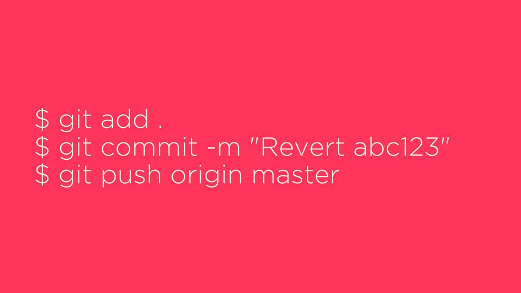 """$ git add . $ git commit -m """"Revert abc123"""" $ g..."""