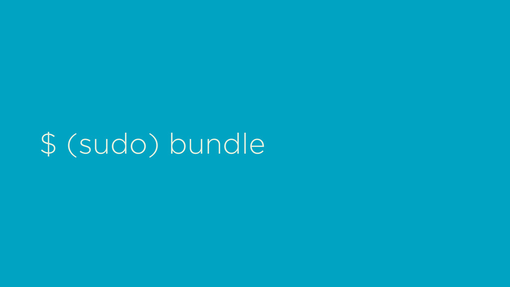 $ (sudo) bundle