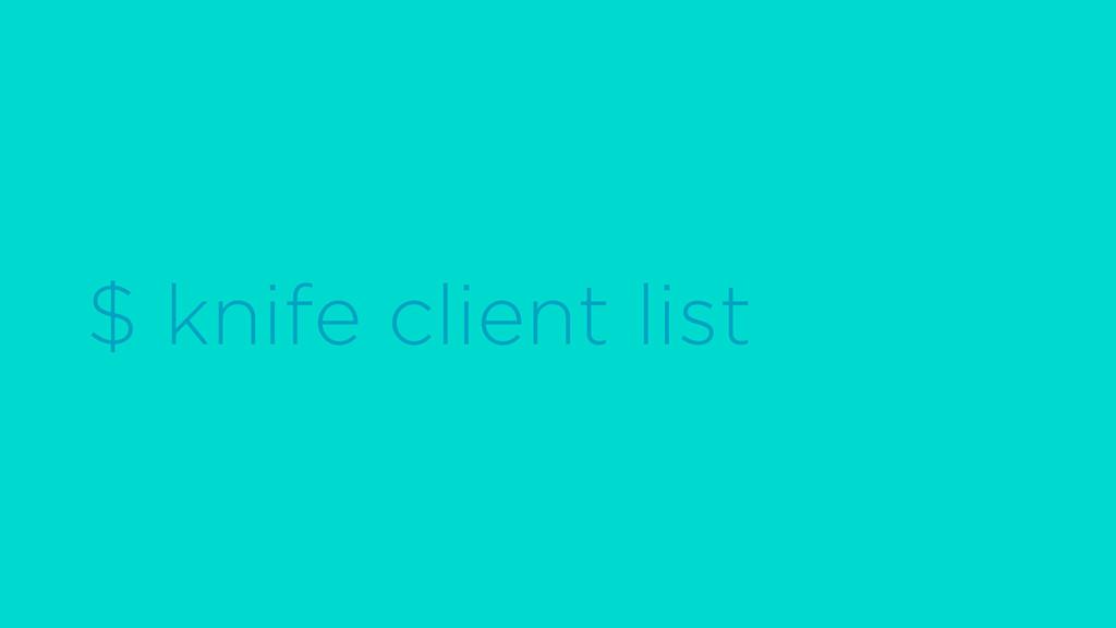 $ knife client list