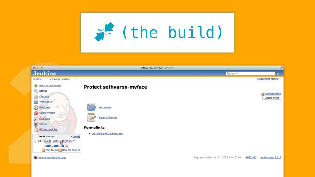 2 (the build) J