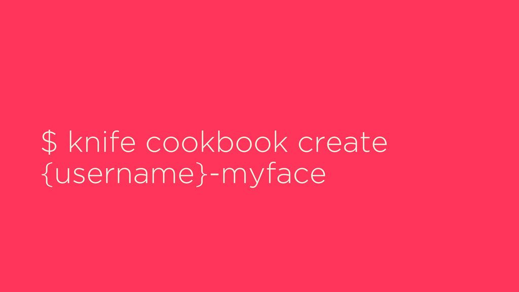 $ knife cookbook create {username}-myface