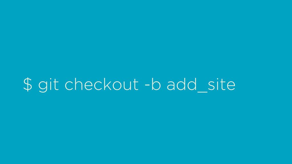 $ git checkout -b add_site