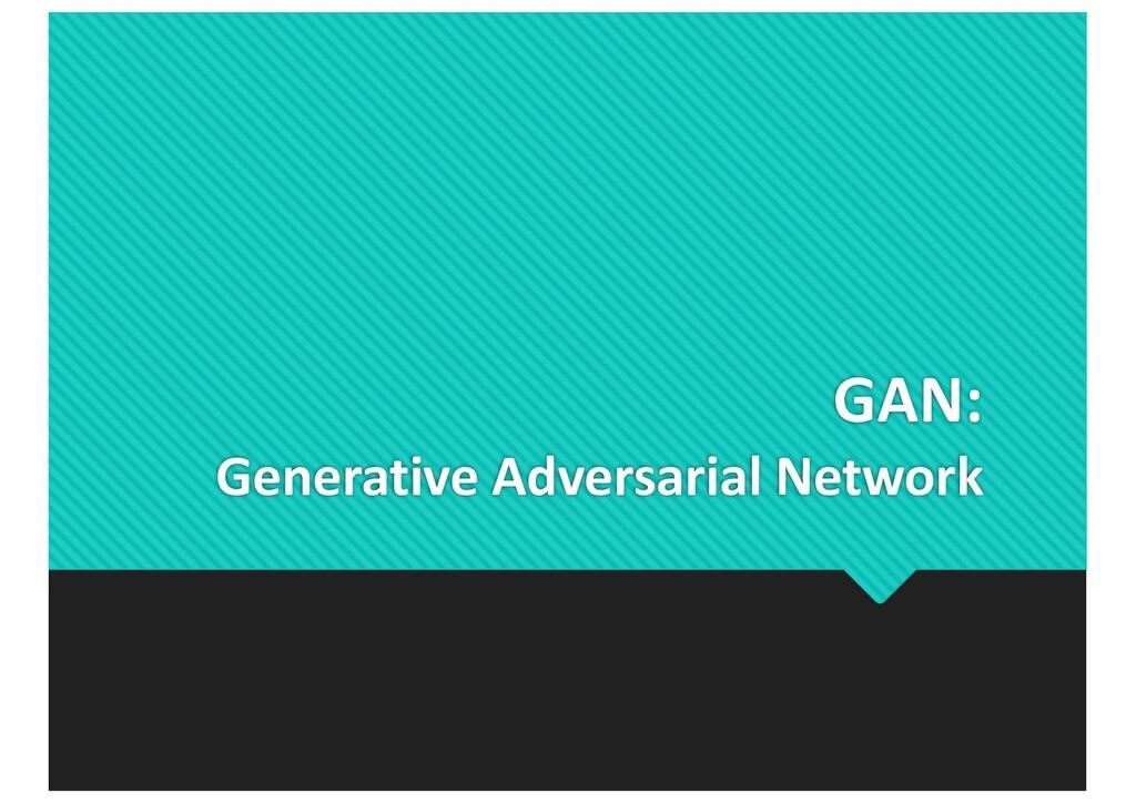 GAN: Generative Adversarial Network