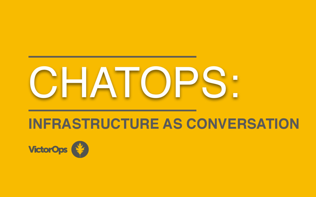 CHATOPS: INFRASTRUCTURE AS CONVERSATION