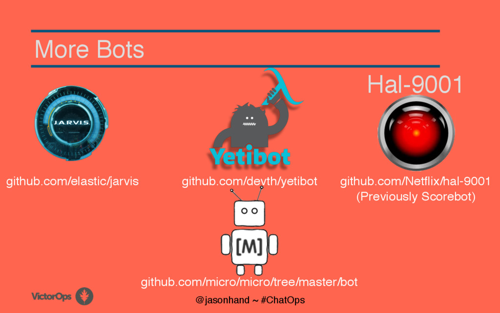 More Bots github.com/devth/yetibot @jasonhand ~...