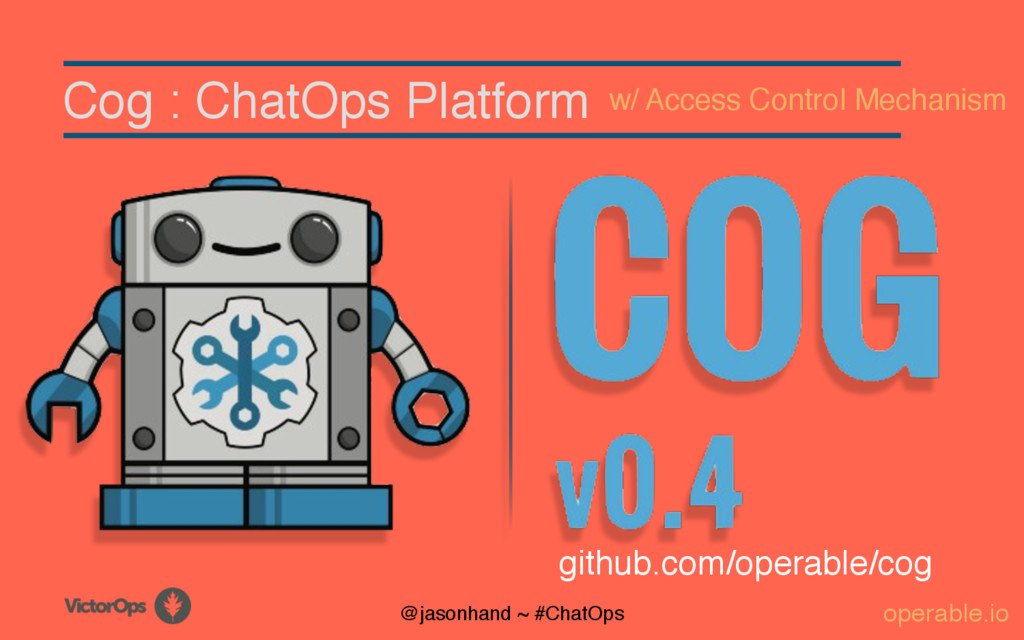 Cog : ChatOps Platform operable.io @jasonhand ~...