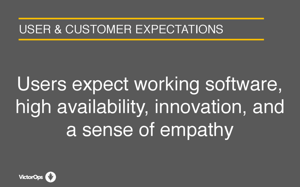 USER & CUSTOMER EXPECTATIONS Users expect worki...
