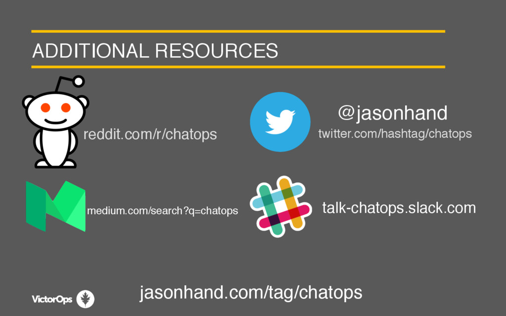 ADDITIONAL RESOURCES reddit.com/r/chatops @jaso...