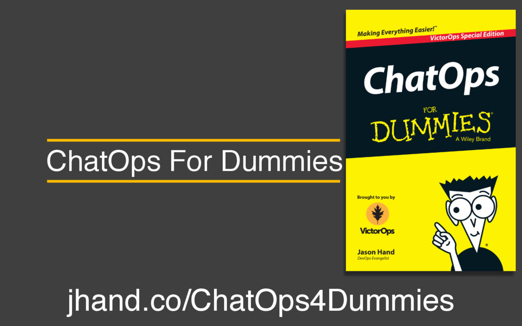 ChatOps For Dummies jhand.co/ChatOps4Dummies