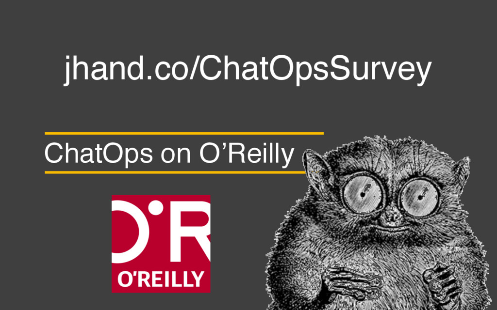 ChatOps on O'Reilly jhand.co/ChatOpsSurvey