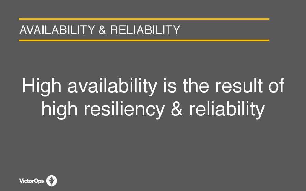 AVAILABILITY & RELIABILITY High availability is...