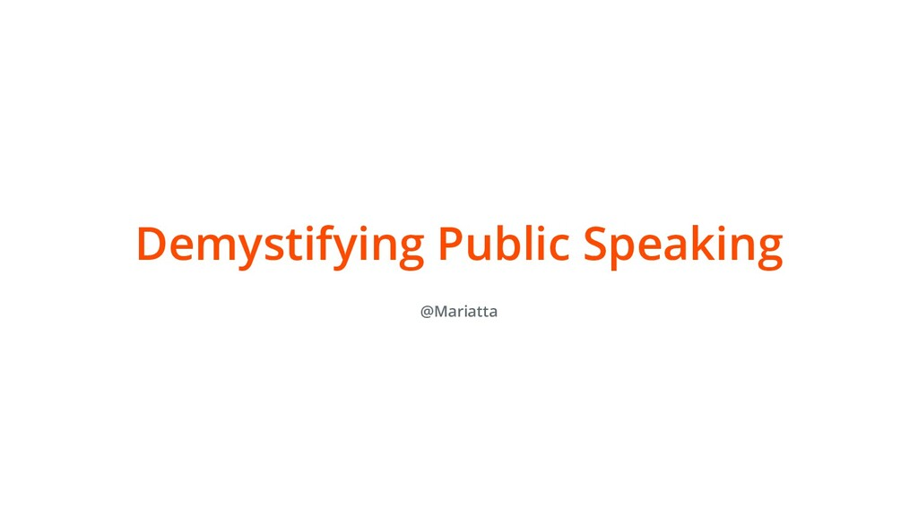 @Mariatta Demystifying Public Speaking