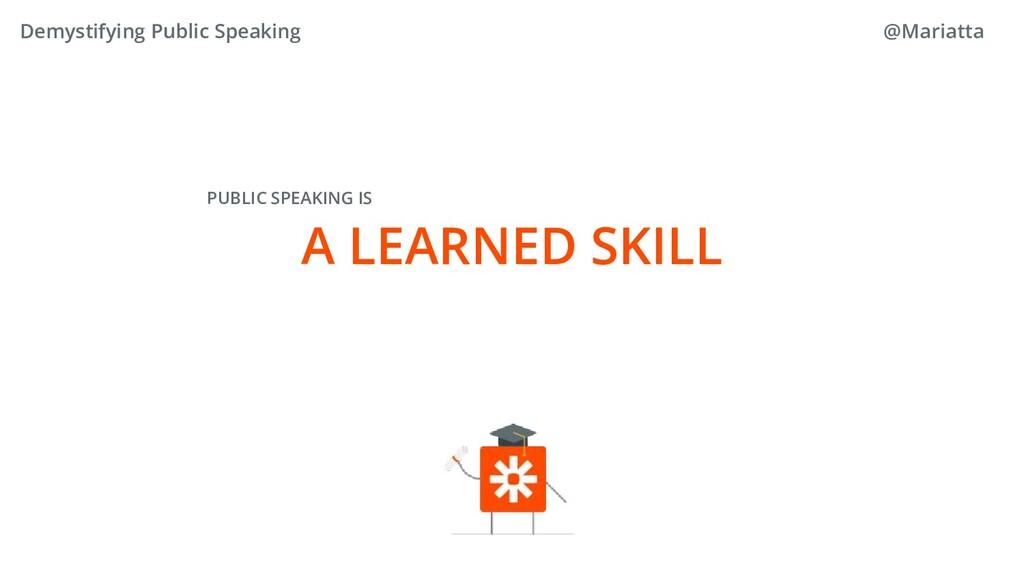 PUBLIC SPEAKING IS A LEARNED SKILL Demystifying...