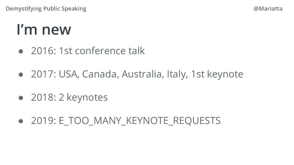 I'm new ● 2016: 1st conference talk ● 2017: USA...