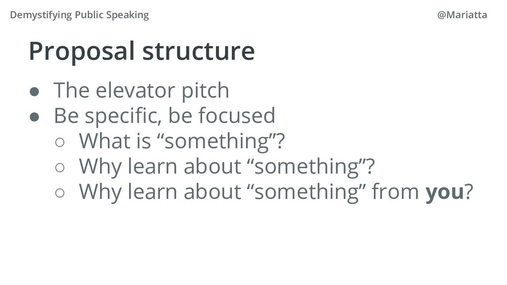 Proposal structure ● The elevator pitch ● Be sp...
