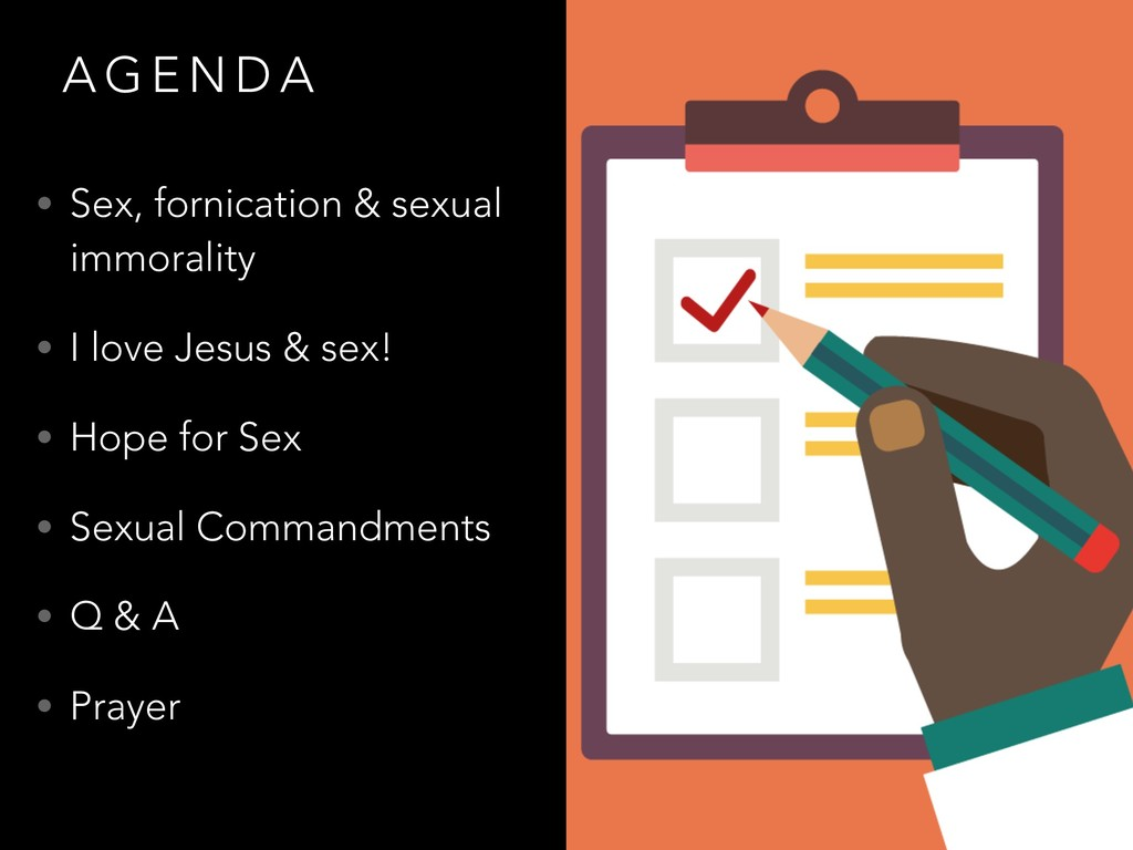 A G E N D A • Sex, fornication & sexual immoral...