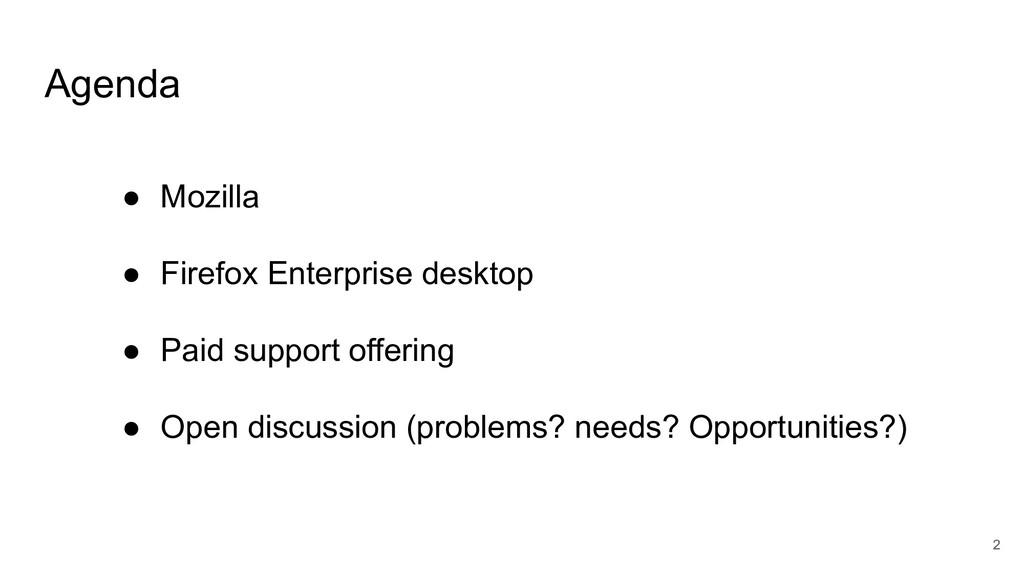 Agenda 2 ● Mozilla ● Firefox Enterprise desktop...