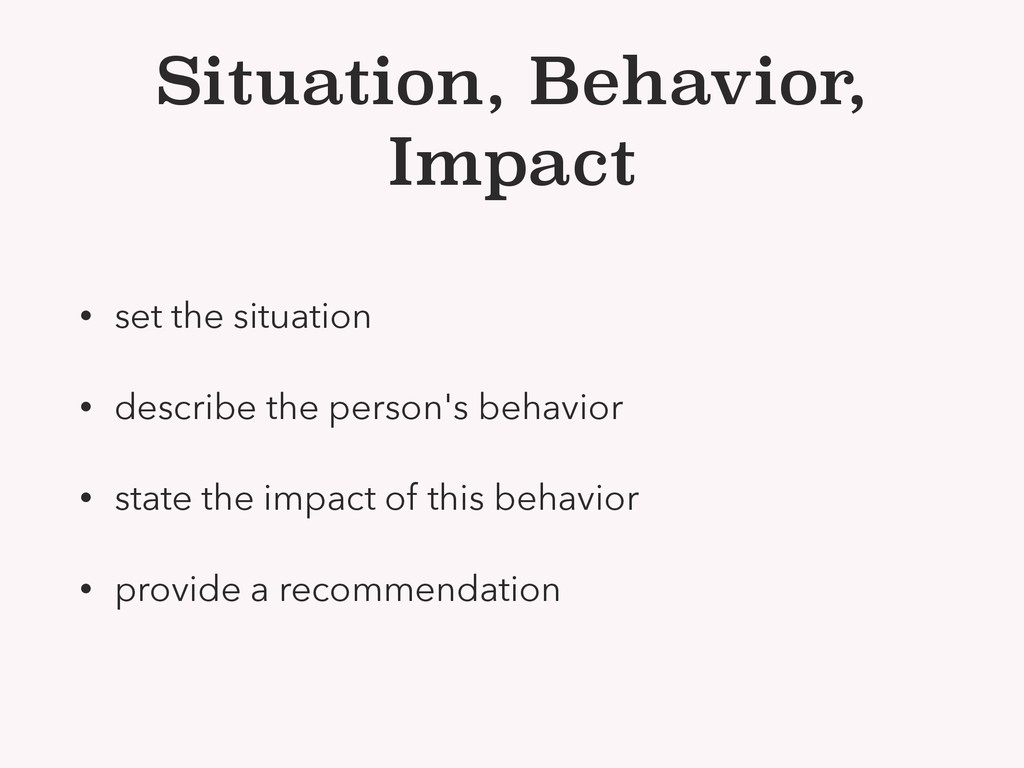 Situation, Behavior, Impact • set the situation...